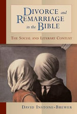 Divorce and Remarriage in the Bible : The Social and Literary Context :  The Social and Literary Context - David Instone-Brewer