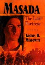 Masada : The Last Fortress - Gloria D. Miklowitz
