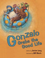 Gonzalo Grabs the Good Life - Janice Levy