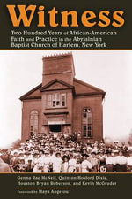 Witness : Two Hundred Years of African American Faith at the Abyssinian Baptist Church of Harlem, New York - Genna Rae McNeil