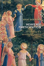 Heavenly Participation : The Weaving of a Sacramental Tapestry - Hans Boersma