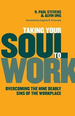 Taking Your Soul to Work : Overcoming the Nine Deadly Sins of the Workplace - R.Paul Stevens