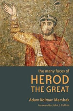 The Many Faces of Herod the Great - Adam Kolman Marshak