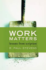 Work Matters : A Biblical Perspective on Labor - R.Paul Stevens