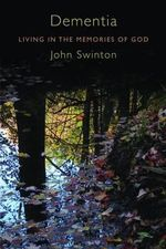 Dementia : Living in the Memories of God - John Swinton