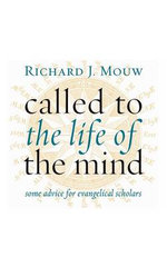 Called to the Life of the Mind : Some Advice for Evangelical Scholars - Richard J. Mouw