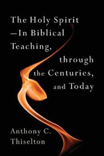 The Holy Spirit : In Biblical Teaching, Through the Centuries, and Today - Anthony C. Thiselton