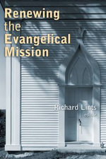 Renewing the Evangelical Mission : In Biblical Teaching, Through the Centuries, and T... - Richard Lints