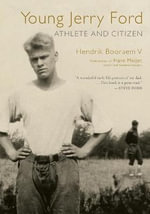 Young Jerry Ford : Athlete and Citizen - Booraem V, Hendrik