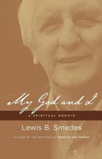 My God and I : A Spiritual Memoir - Lewis B Smedes