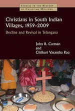 Christians in South Indian Villages, 1959-2009 : Decline and Revival in Telangana - John Braisted Carman