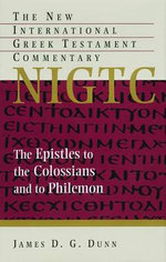 The Epistles to the Colossians and to Philemon - James D Dunn