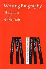 Writing Biography : Historians and Their Craft - Lloyd E. Ambrosius