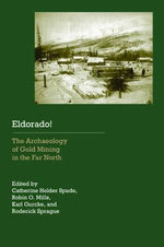 Eldorado! : The Archaeology of Gold Mining in the Far North
