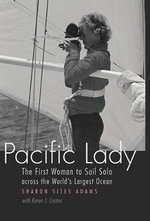 Pacific Lady : The First Woman to Sail Solo Across the World's Largest Ocean - Sharon Sites Adams