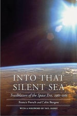 Into That Silent Sea : Trailblazers of the Space Era, 1961-1965 - Francis French
