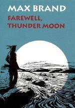 Farewell, Thunder Moon - Max Brand