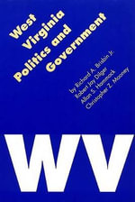 West Virginia Politics and Government : Politics and Governments of the American States - Richard A. Brisbin