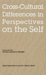 Nebraska Symposium on Motivation, 2002 2002: v. 49 : Cross-Cultural Differences in Perspectives on the Self - Virginia Murphy-Berman