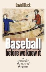Baseball Before We Knew it : A Search for the Roots of the Game - David Block