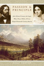 Passion and Principle : John and Jessie Fremont the Couple Whose Power Politics and Love Shaped Nineteenth-Century America - Sally Denton