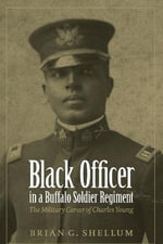 Black Officer in a Buffalo Soldier Regiment : The Military Career of Charles Young - Brian G. Shellum
