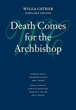 Death Comes for the Archbishop : Willa Cather Scholarly Edition Ser. - Willa Cather