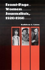 Front-Page Women Journalists, 1920-1950 : Women in the West Ser. - Kathleen A. Cairns