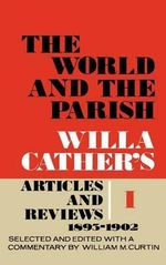The World and the Parish : Willa Cather's Articles and Reviews, 1893-1902 v. 1 - Willa Cather