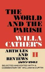 The World and the Parish : Willa Cather's Articles and Reviews, 1893-1902 v. 2 - Willa Cather