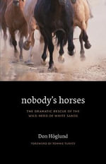 Nobody's Horses : The Dramatic Rescue of the Wild Herd of White Sands - Don Hoglund