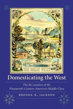 Domesticating the West : The Re-creation of the Nineteenth-Century American Middle Class - Brenda Jackson