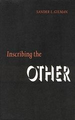 Inscribing the Other : A Life in Five Worlds - Sander L. Gilman