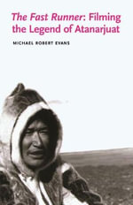 The Fast Runner : Filming the Legend of Atanarjuat - Michael Robert Evans