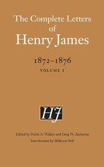 The Complete Letters of Henry James, 1872-1876 : v. 1 - Henry James