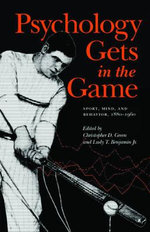 Psychology Gets in the Game : Sport, Mind, and Behavior, 1880-1960