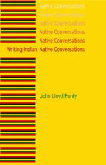 Writing Indian, Native Conversations : A Sociological Enquiry into Community Problems - John Lloyd Purdy