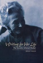 Writing for Her Life : The Novelist Mildred Walker - Richard Hugo