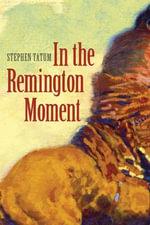 In the Remington Moment - Stephen Tatum