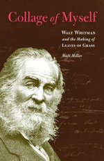 Collage of Myself : Walt Whitman and the Making of Leaves of Grass - Matthew Miller
