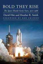 Bold They Rise : The Space Shuttle Early Years, 1972-1986 - David Hitt