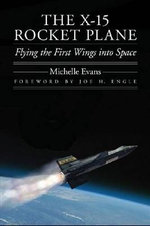 The X-15 Rocket Plane : Flying the First Wings into Space - Michelle L. Evans