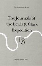 Journals of the Lewis and Clark Expedition : Comprehensive Index v. 13 - Meriwether Lewis