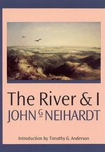 The River and I - John G. Neihardt