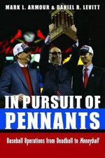 In Pursuit of Pennants : Baseball Operations from Deadball to Moneyball - Mark L Armour
