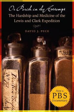 Or Perish in the Attempt : The Hardship and Medicine of the Lewis and Clark Expedition - David Peck