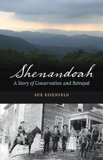 Shenandoah : A Story of Conservation and Betrayal - Sue Eisenfeld