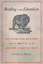 Reading for Liberalism : The Overland Monthly and the Writing of the Modern American West - Stephen J. Mexal