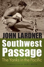 Southwest Passage : The Yanks in the Pacific - John Lardner
