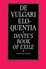 De Vulgari Eloquentia : Dante's Book of Exile - Marianne Shapiro